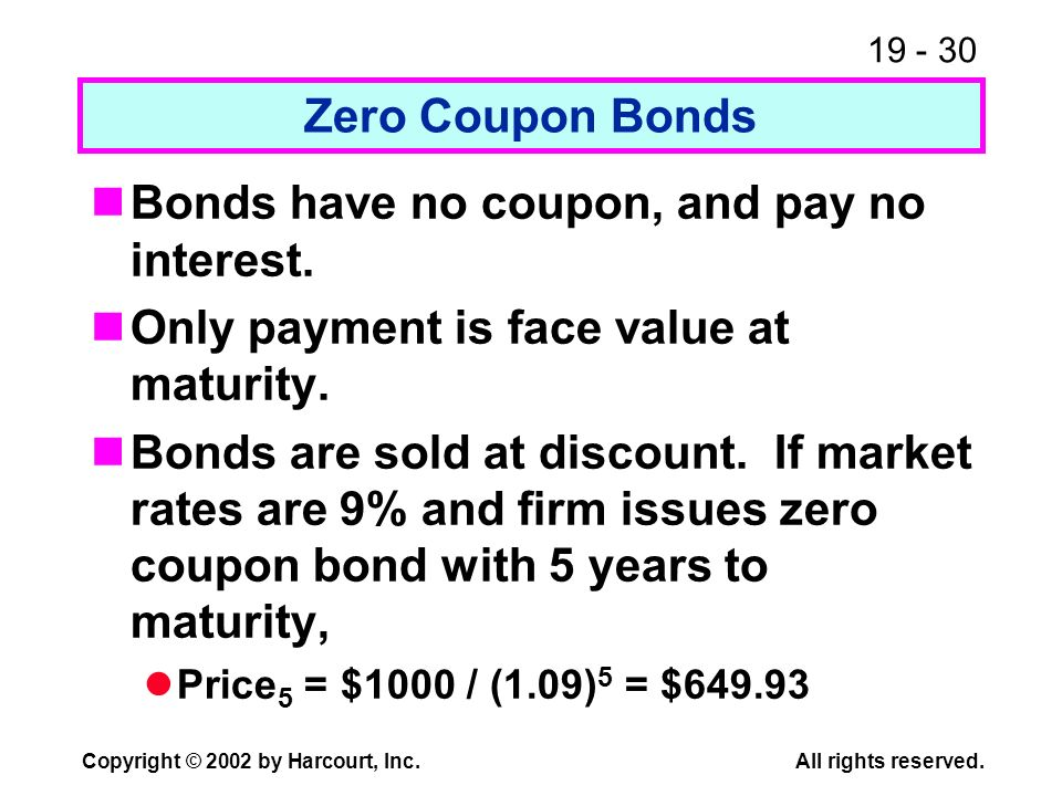 Bonds have no coupon, and pay no interest.