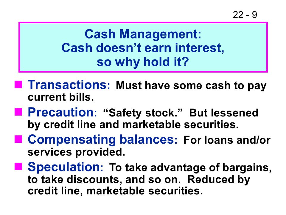 Cash Management: Cash doesn't earn interest, so why hold it