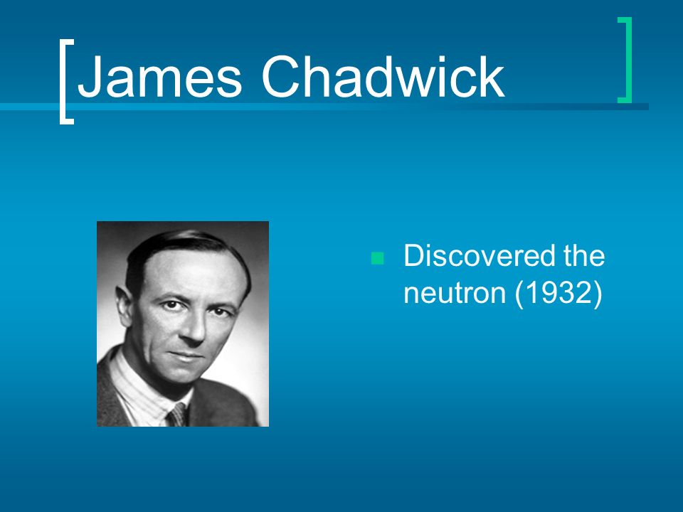 james chadwick and the neutron Sir james chadwick was a famous english physicist he was awarded the 1935 nobel prize in physics for discovering the neutron in 1932 during the second world war, he was the head of the british scientists that worked on the manhattan project.