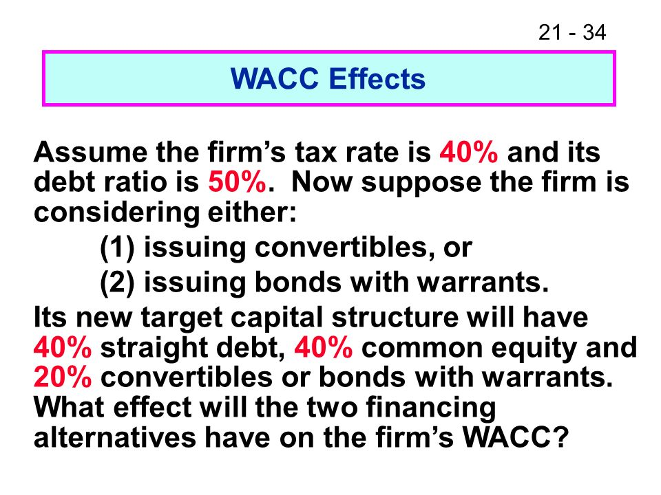 WACC Effects Assume the firm's tax rate is 40% and its debt ratio is 50%. Now suppose the firm is considering either: