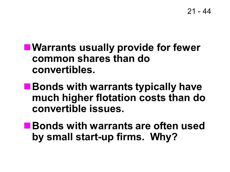 Warrants usually provide for fewer common shares than do convertibles.