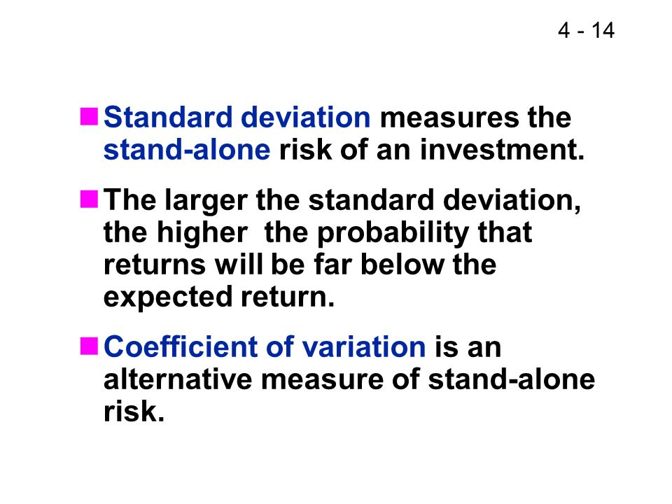 Standard deviation measures the stand-alone risk of an investment.