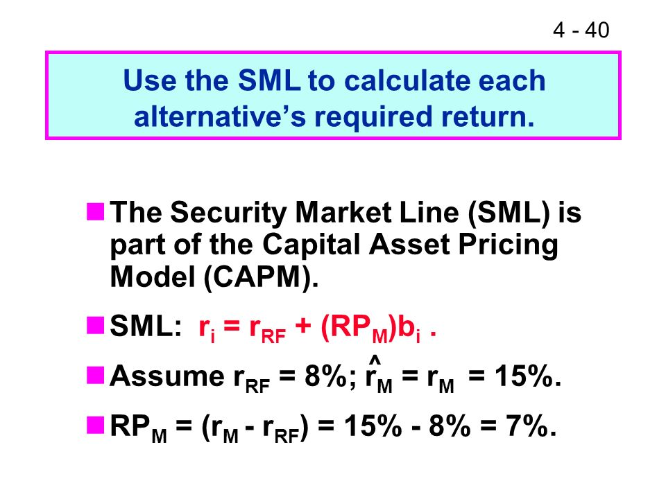 Use the SML to calculate each alternative's required return.