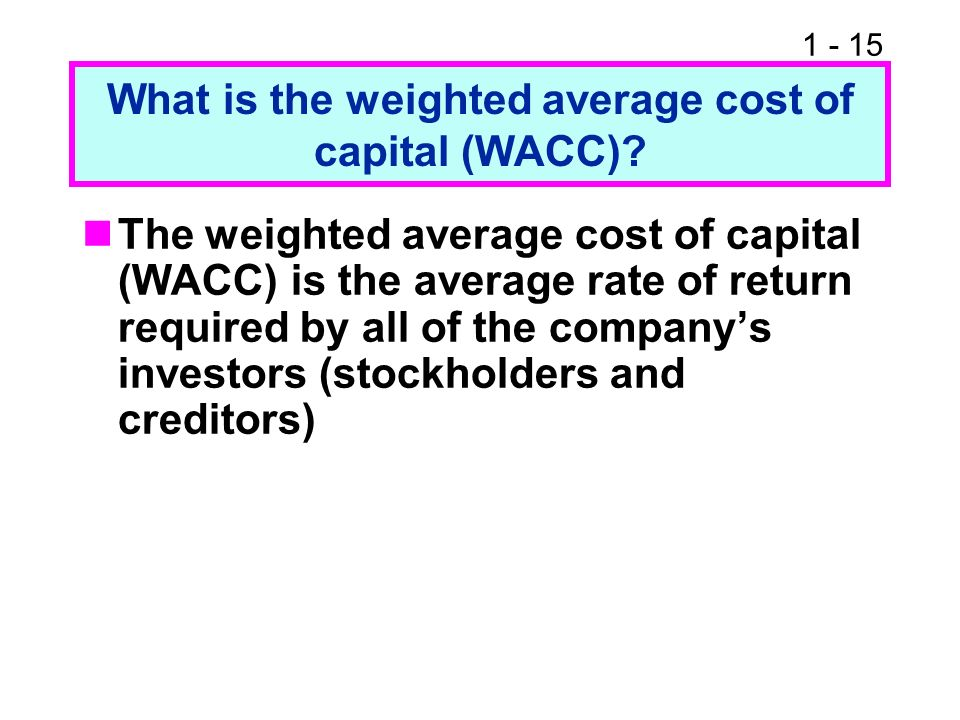 What is the weighted average cost of capital (WACC)