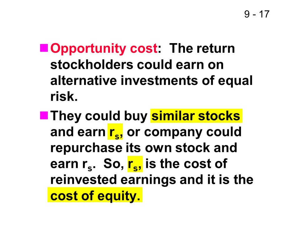 Opportunity cost: The return stockholders could earn on alternative investments of equal risk.