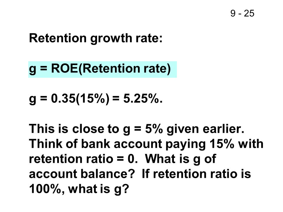 Retention growth rate: g = ROE(Retention rate) g = 0. 35(15%) = 5. 25%