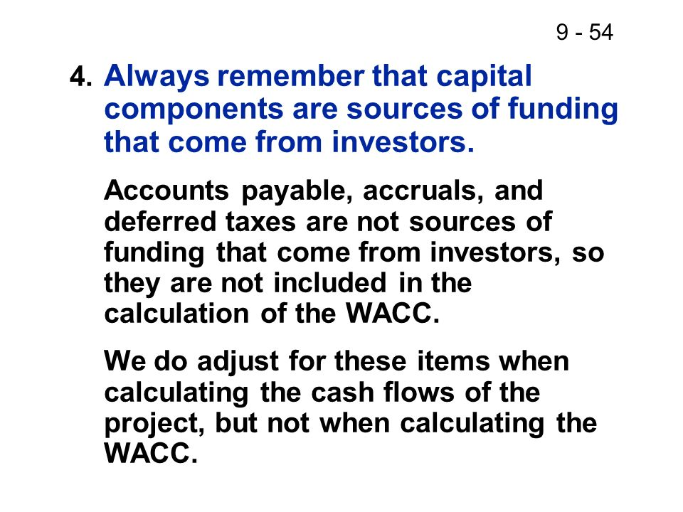 4. Always remember that capital components are sources of funding that come from investors.