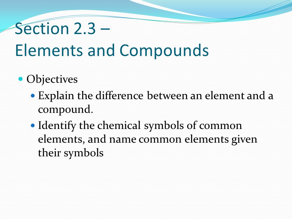 Section 2.3 – Elements and Compounds