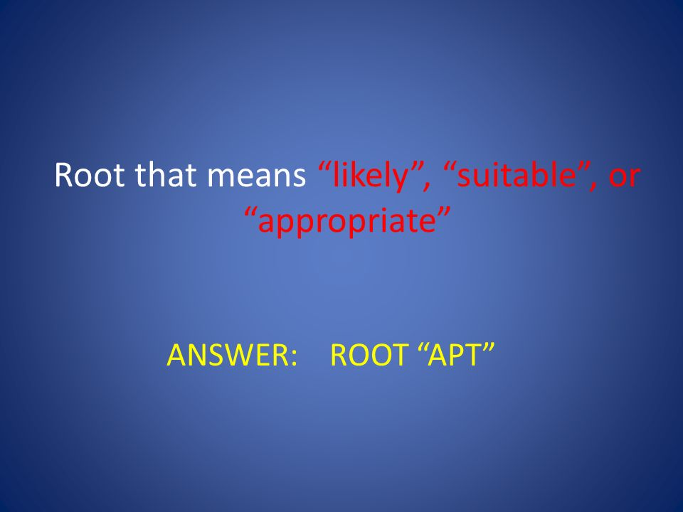 Root that means likely , suitable , or appropriate