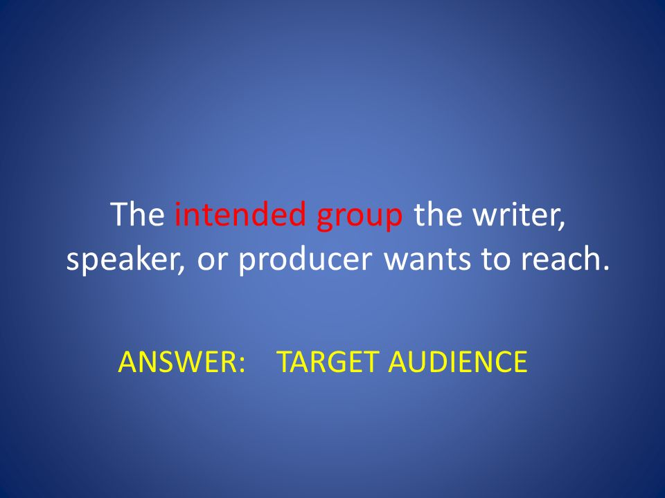The intended group the writer, speaker, or producer wants to reach.