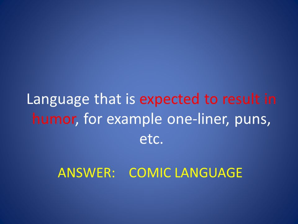 Language that is expected to result in humor, for example one-liner, puns, etc.