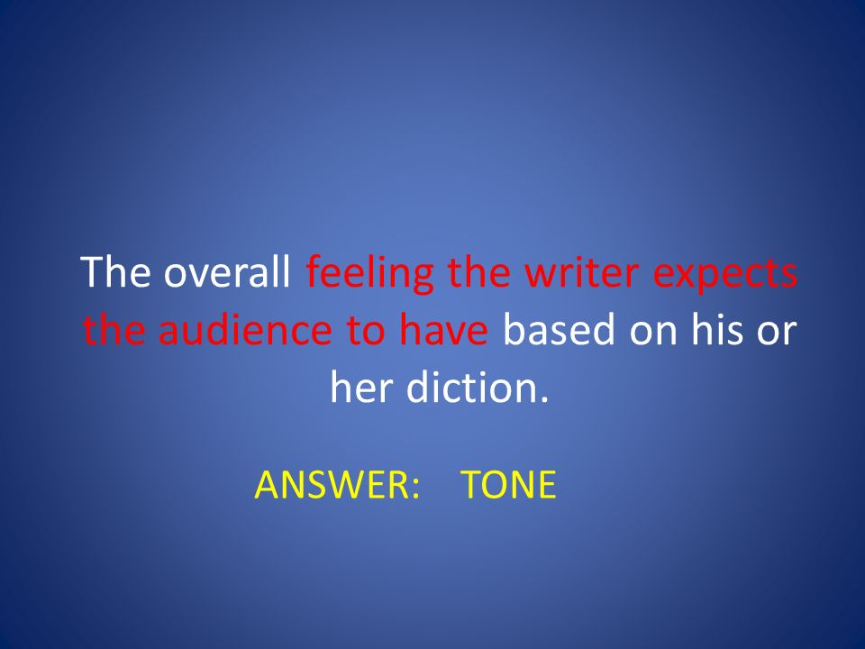 The overall feeling the writer expects the audience to have based on his or her diction.