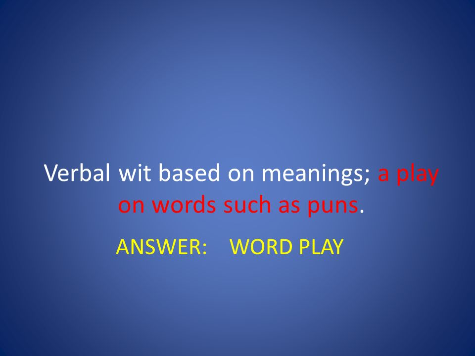 Verbal wit based on meanings; a play on words such as puns.