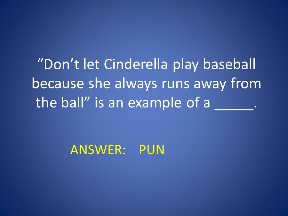 Don't let Cinderella play baseball because she always runs away from the ball is an example of a _____.