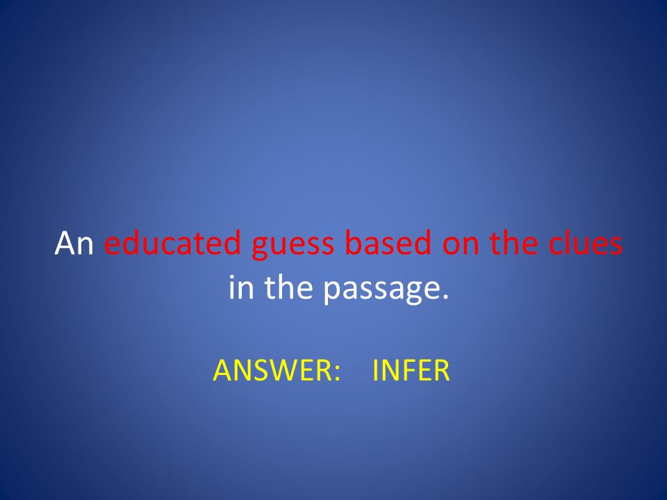 An educated guess based on the clues in the passage.
