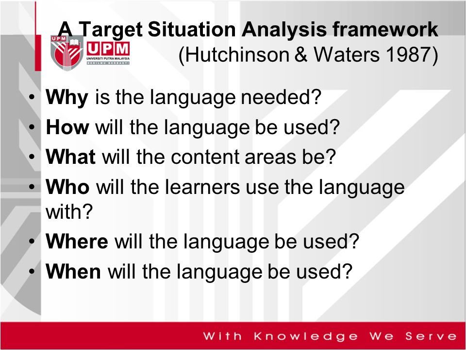 needs analysis target It is also important to remember that needs analysis is not a once-for-all activity it should be a continuing process, in which the conclusions drawn are constantly checked and re-assessed the analysis of target situation needs is in essence a matter of asking questions about the target situation and the attitudes towards.