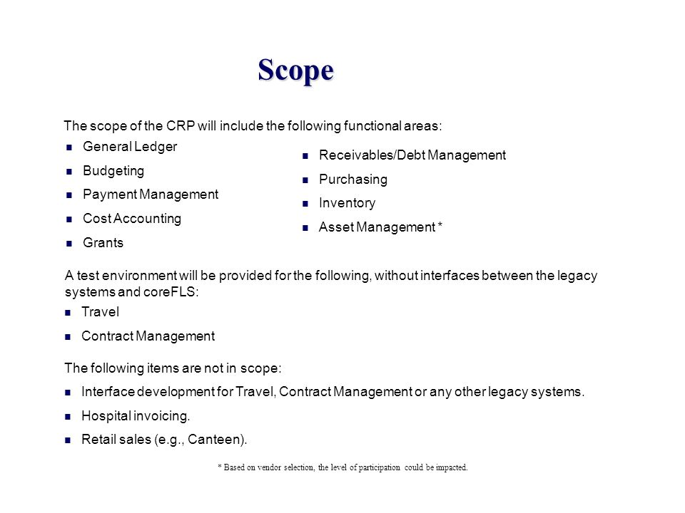 Scope The scope of the CRP will include the following functional areas: General Ledger. Budgeting.