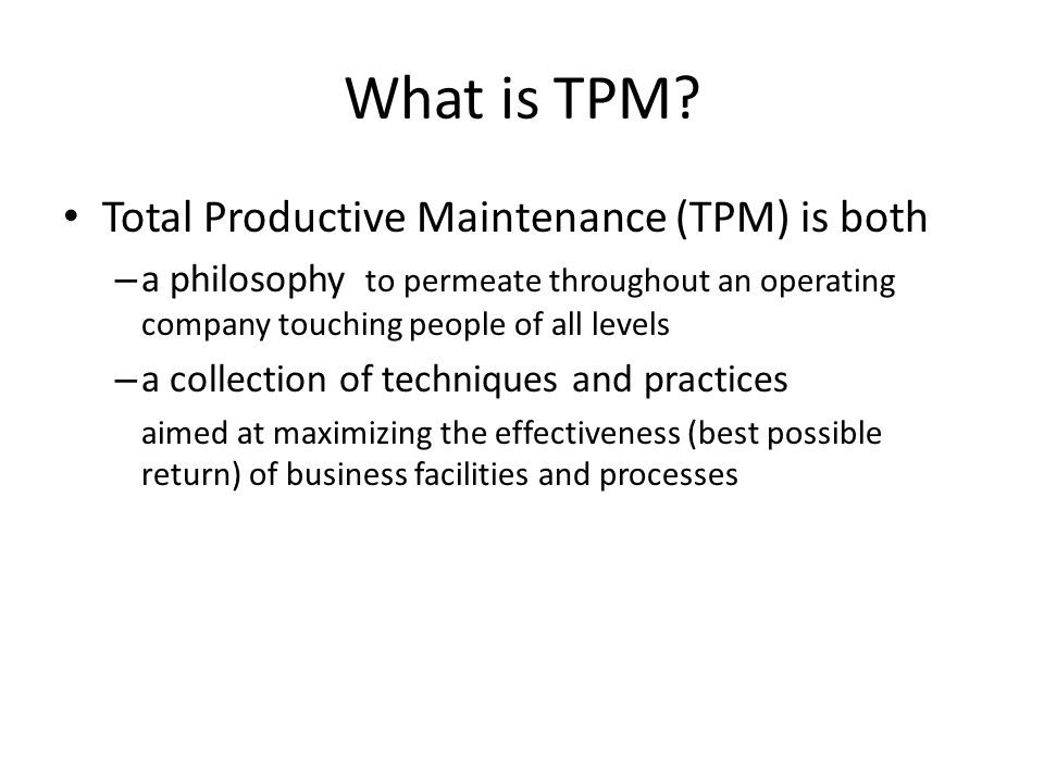 What is TPM Total Productive Maintenance (TPM) is both