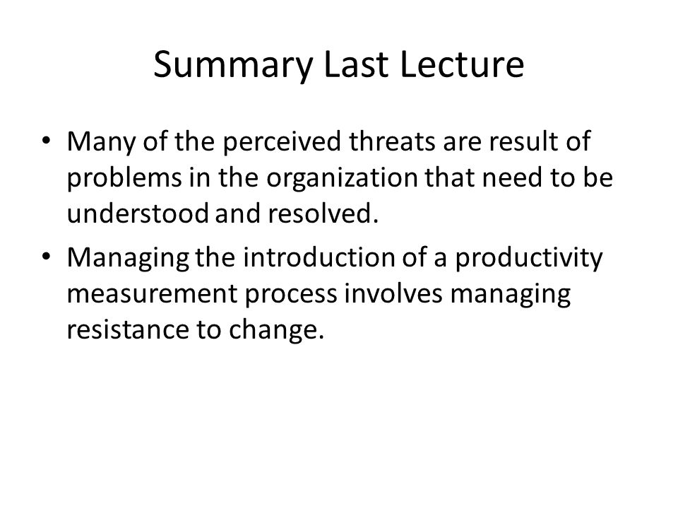 Summary Last Lecture Many of the perceived threats are result of problems in the organization that need to be understood and resolved.