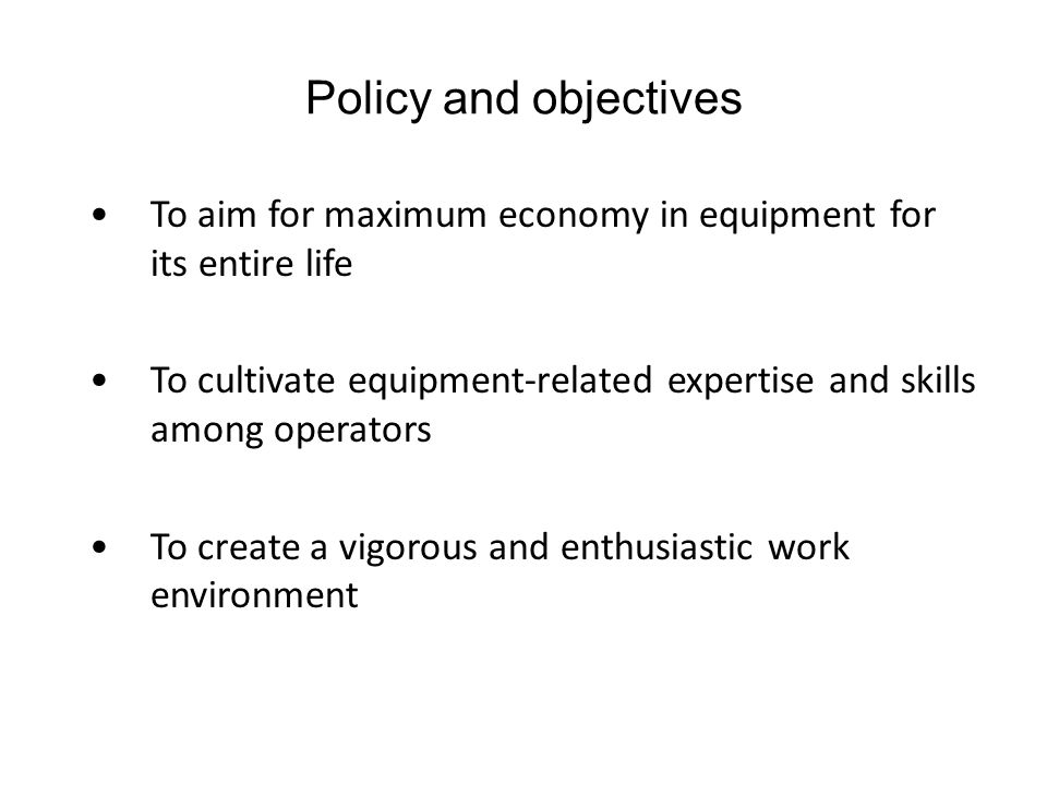 Policy and objectives To aim for maximum economy in equipment for its entire life.