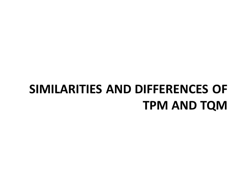 Similarities and differences of tpm and tqm