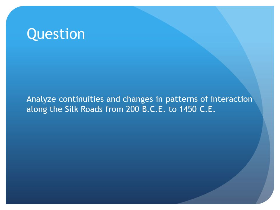 analyze continuities and changes in patterns of interactions along silk roads from 200