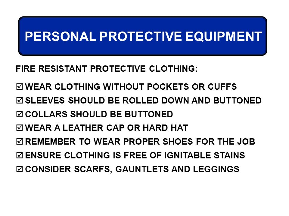 select and wear appropriate personal protective The best reason to wear personal protective equipment (ppe) is for protection from blood, body fluids, and other hazardous materials other reasons include patient protection and compliance with osha regulations  to help select appropriate ppe,.