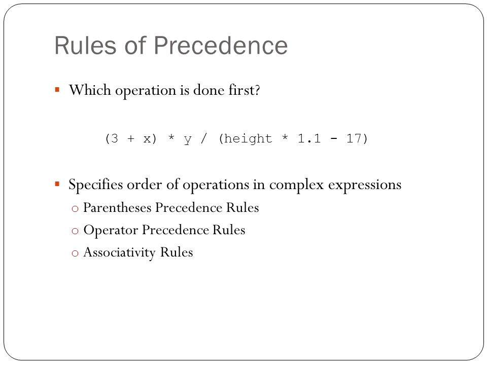 Rules of Precedence Which operation is done first