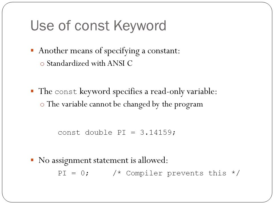 Use of const Keyword Another means of specifying a constant: