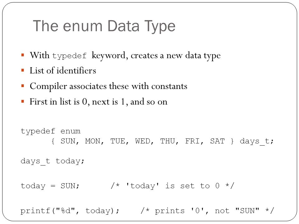 The enum Data Type With typedef keyword, creates a new data type