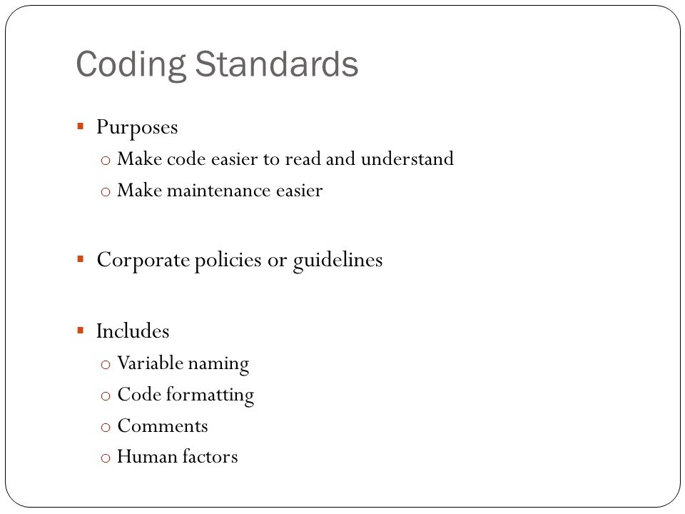 Coding Standards Purposes Corporate policies or guidelines Includes