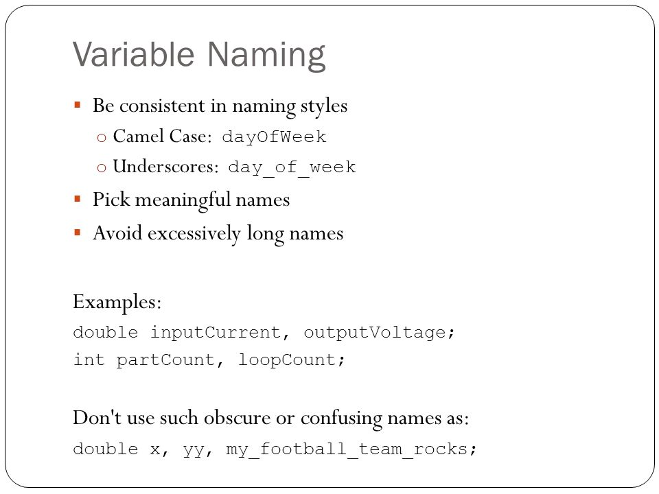 Variable Naming Be consistent in naming styles Pick meaningful names