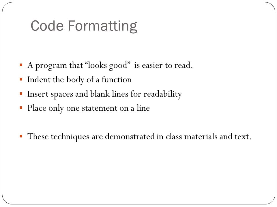 Code Formatting A program that looks good is easier to read.