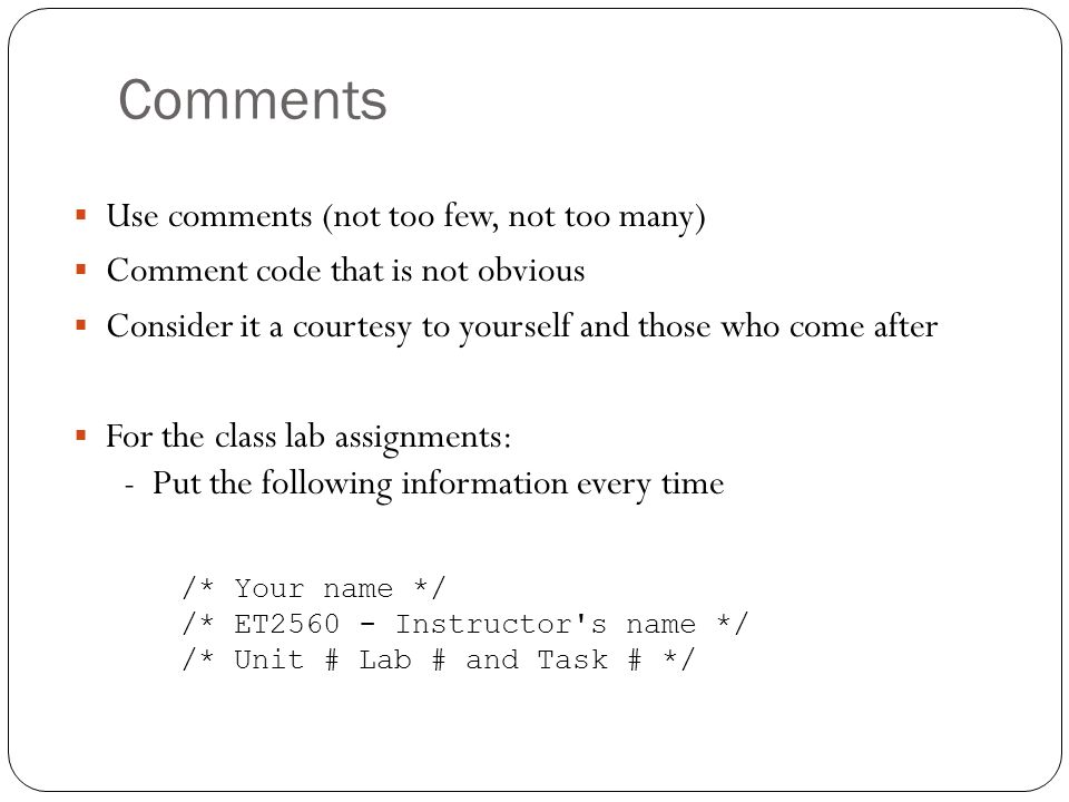 Comments Use comments (not too few, not too many)