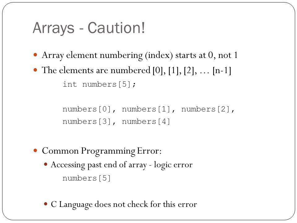 Arrays - Caution! Array element numbering (index) starts at 0, not 1