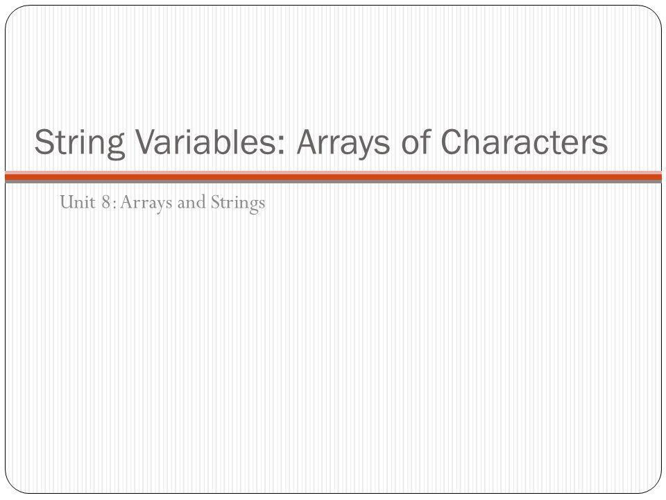 String Variables: Arrays of Characters