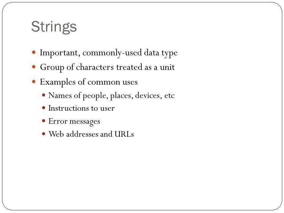 Strings Important, commonly-used data type