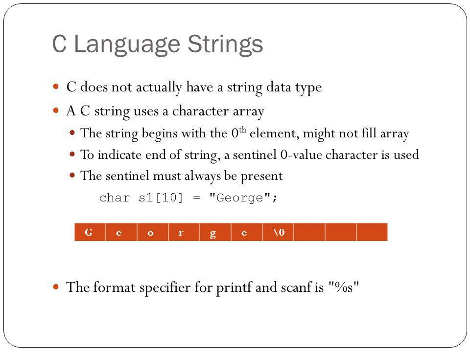 C Language Strings C does not actually have a string data type