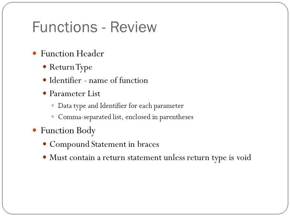 Functions - Review Function Header Function Body Return Type