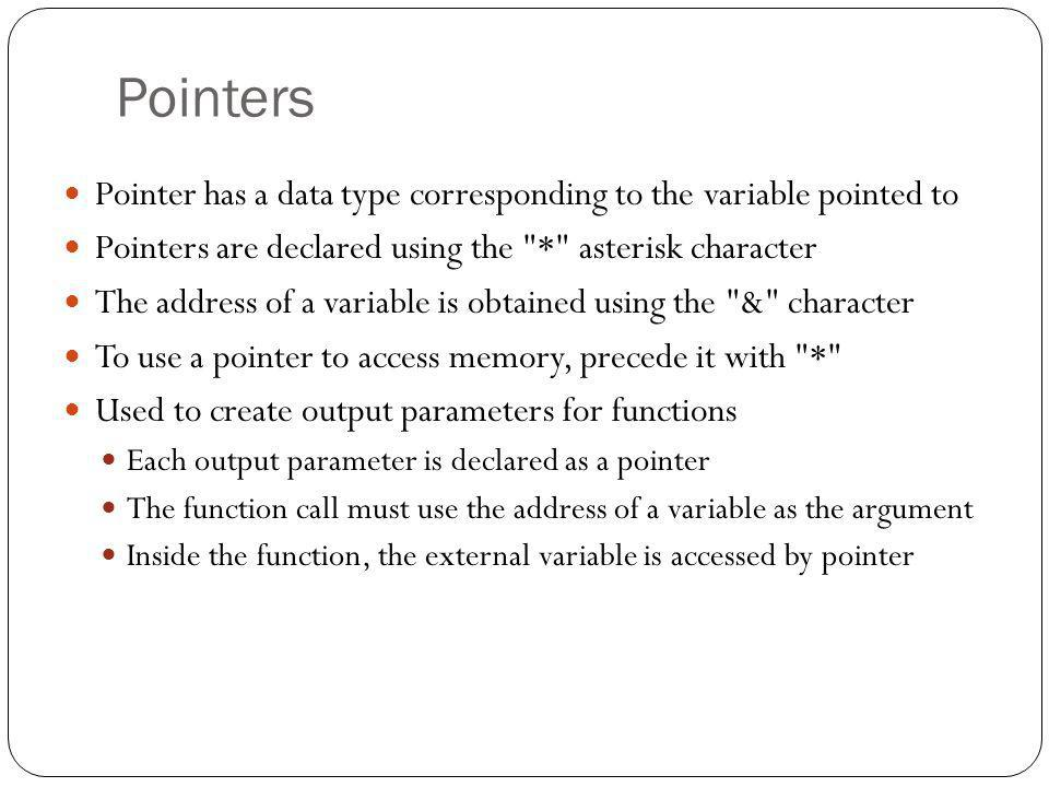 PointersPointer has a data type corresponding to the variable pointed to. Pointers are declared using the * asterisk character.