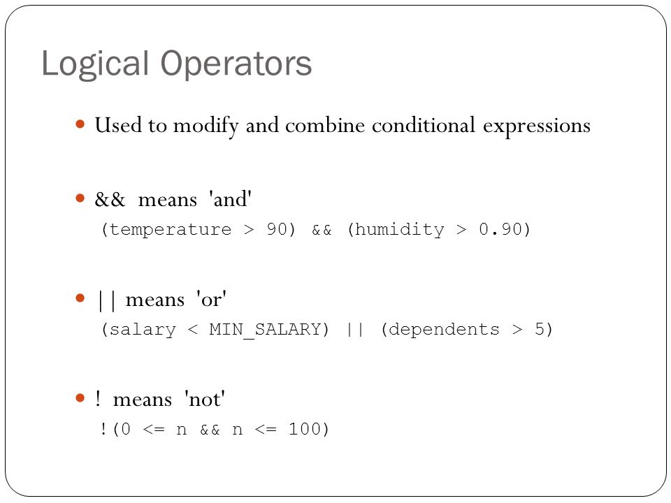 Logical Operators Used to modify and combine conditional expressions