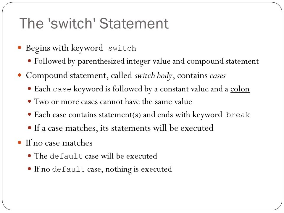 The switch Statement Begins with keyword switch