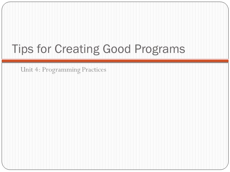 Tips for Creating Good Programs