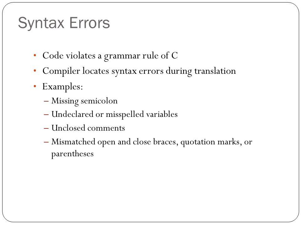 Syntax Errors Code violates a grammar rule of C