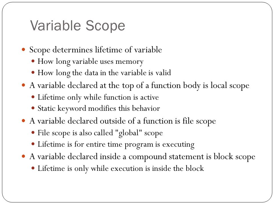 Variable Scope Scope determines lifetime of variable
