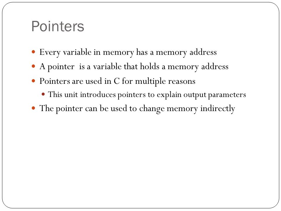Pointers Every variable in memory has a memory address