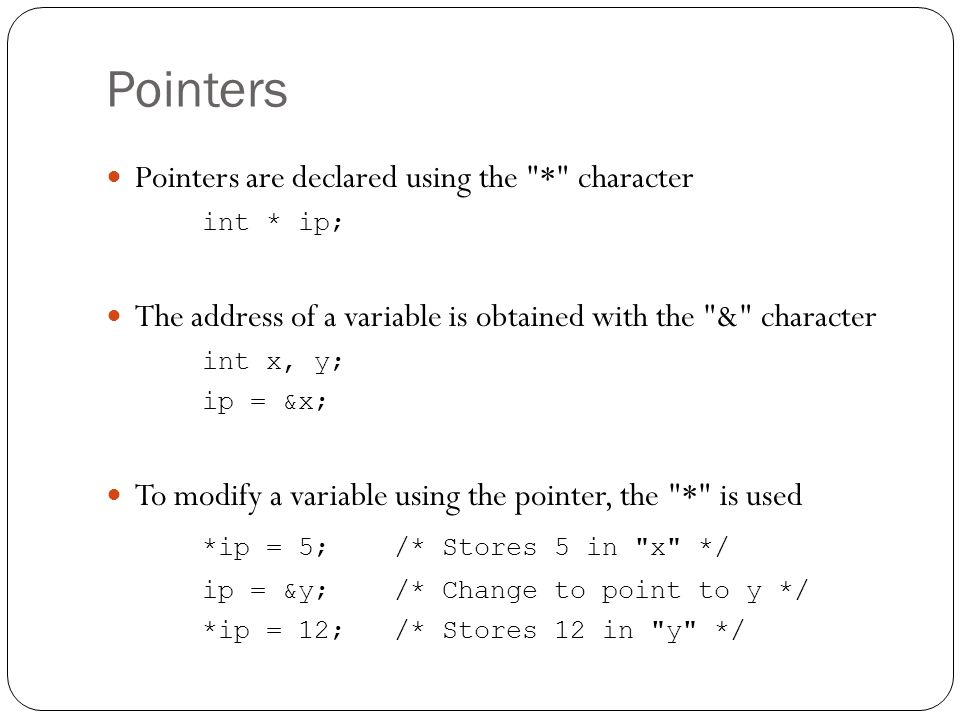 Pointers Pointers are declared using the * character