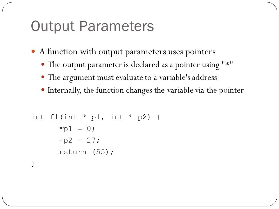 Output Parameters A function with output parameters uses pointers