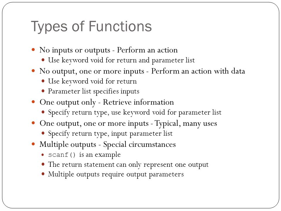 Types of Functions No inputs or outputs - Perform an action