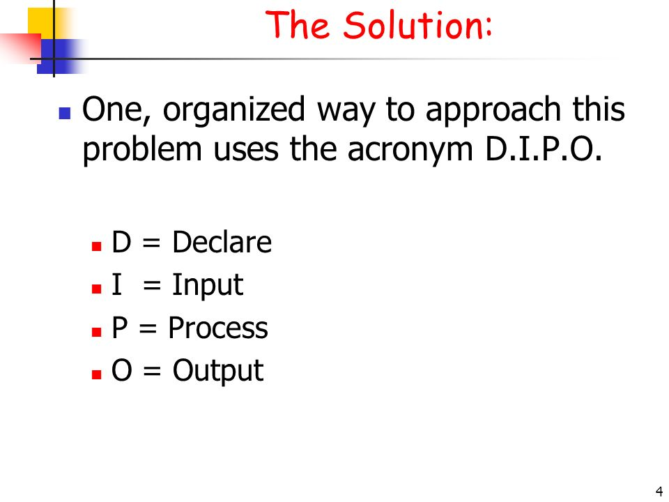 The Solution: 3/28/2017. One, organized way to approach this problem uses the acronym D.I.P.O. D = Declare.